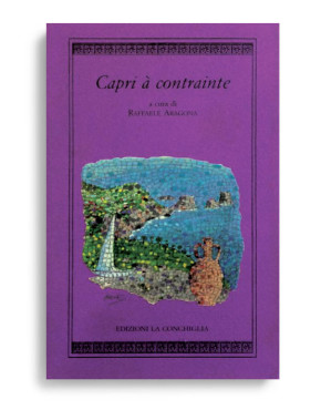 CAPRI À CONTRAINTE. A cura di RAFFAELE ARAGONA  Pagine 144. Formato 16x10. Collana Harpa. Edizioni La Conchiglia Capri.