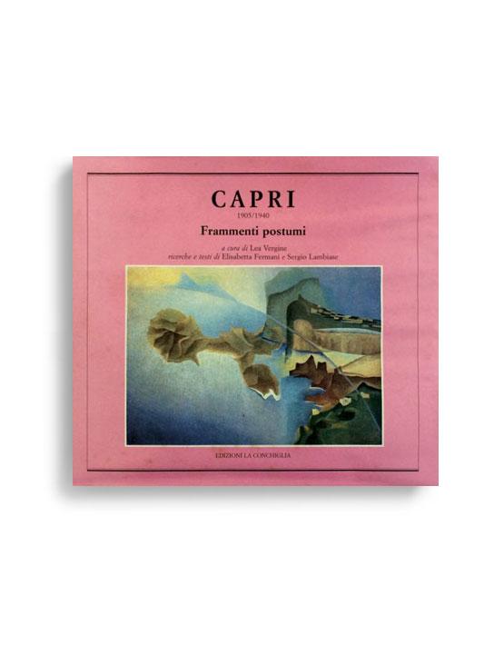 CAPRI 1905/1940. Frammenti postumi. Di LEA VERGINE - SERGIO LAMBIASE - ELISABETTA FERMANI  Pagine 267. Formato 22x25 . Collana Haliotis. Edizioni La Conchiglia Capri.