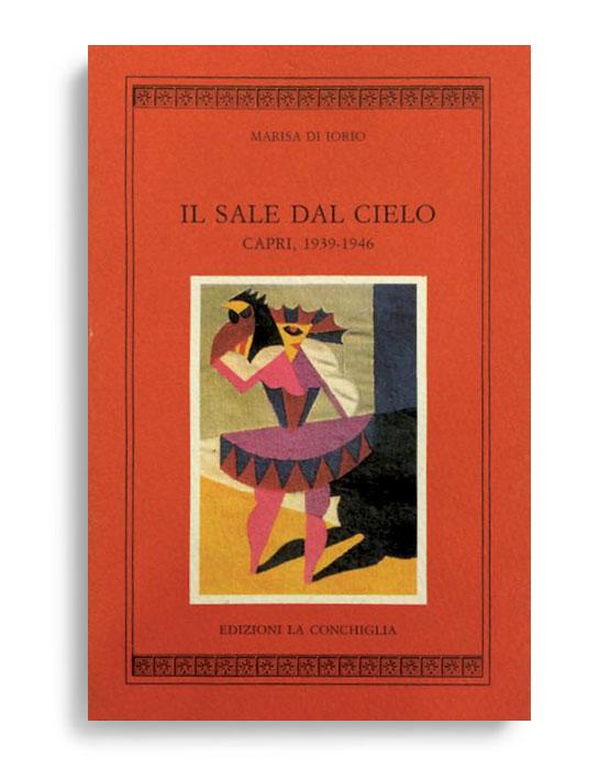 IL SALE DAL CIELO. Capri, 1939-1946. Di MARISA DI IORIO. Pagine 153. Formato 16x10. Collana Harpa. Edizioni La Conchiglia Capri.