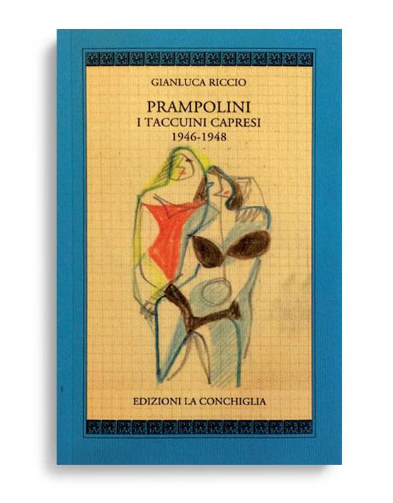 PRAMPOLINI - I TACCUINI CAPRESI 1946-1948. A cura di GIANLUCA RICCIO. Pagine 117. Formato 16x10. Collana Harpa. Edizioni La Conchiglia Capri.