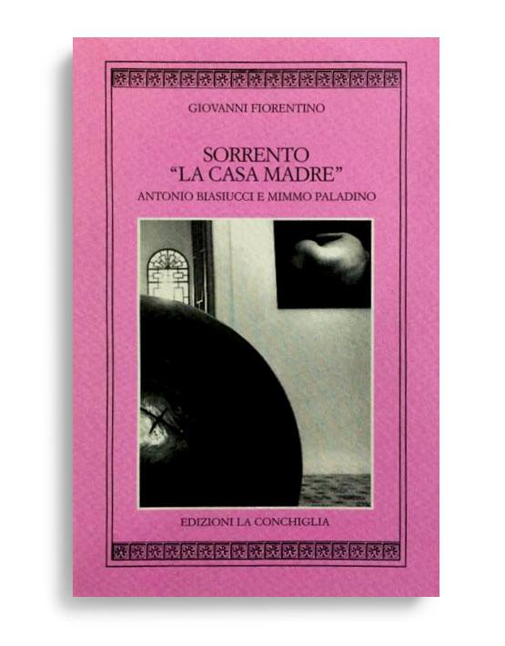 """SORRENTO """"LA CASA MADRE"""". Di GIOVANNI FIORENTINO. Pagine 40. Formato 16x10. Collana Harpa. Edizioni La Conchiglia Capri."""