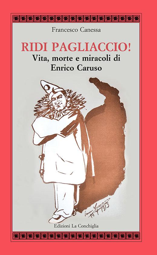 Francesco Canessa, Ridi Pagliaccio! Vita, morte e miracoli di Enrico Caruso, Edizioni La Conchiglia, presentazione