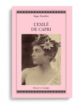 L'exilé de Capri. Par ROGER PEYREFITTE Pagine 345. Formato 21x13. Collana Atyidae. Edizioni La Conchiglia Capri.