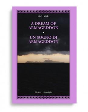 A DREAM OF ARMAGEDDON / UN SOGNO DI ARMAGEDDON. Di / By H.G. Wells. Pagg. 91. Formato 21x13. Collana Atyidae. Edizioni La Conchiglia Capri.