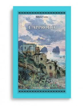 L'APPRODO. Di Edwin Cerio. Pagine 288. Formato 21x13. Collana Atyidae. Edizioni La Conchiglia Capri.