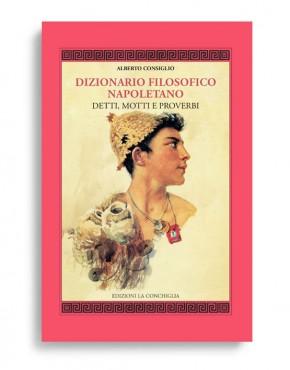 DIZIONARIO FILOSOFICO NAPOLETANO - Detti, motti, proverbi. Di ALBERTO CONSIGLIO. VOLUME RILEGATO. 24x17. Pagg. 214. Collana Mitra Zonata. Edizioni La Conchiglia Capri.