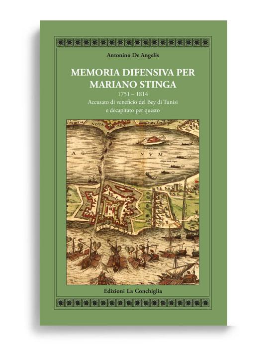 MEMORIA DIFENSIVA PER MARIANO STINGA. 1751 - 1814. Accusato di veneficio dal Bey di Tunisi e decapitato per questo. Di Antonino De Angelis. Pagine 92. Formato 21x13. Collana Atyidae. Edizioni La Conchiglia Capri.